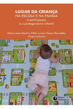 Lugar da Criança na Escola e na Família - José Martins Filho,Altino Viera Dornelles,Leni | Tagrny.org
