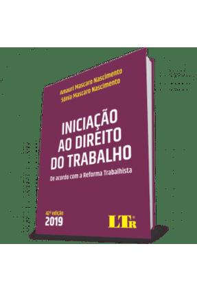 Iniciação Ao Direito do Trabalho - 42ª Ed. 2019 - Nascimento,Amauri Nascimento,Sonia | Tagrny.org