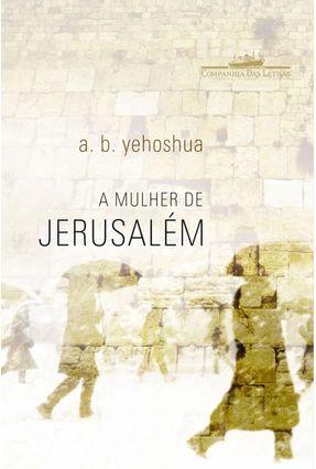 A Mulher de Jerusalém - Yehoshua,Abraham B. | Hoshan.org