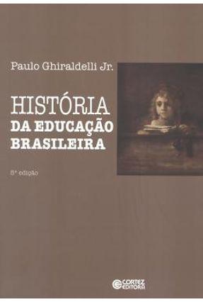 História da Educação Brasileira - 5ª Ed. 2015 - Jr.,Paulo Ghiraldelli   Tagrny.org