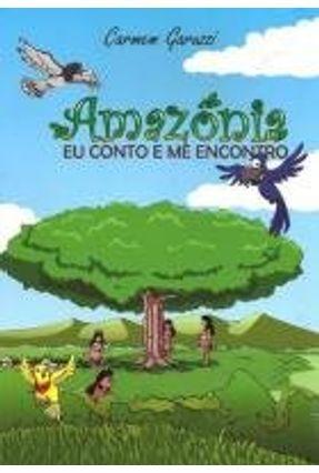 Amazônia - Eu Conto E Me Encontro - Garuzzi,Carmem pdf epub