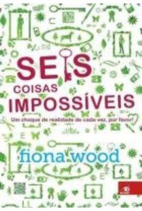 Seis Coisas Impossíveis - Um Choque de Realidade de Cada Vez, Por Favor! - Wood,Fiona pdf epub
