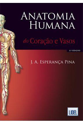 Anatomia Humana - Do Coração e Vasos - 2ª Ed. - Pina,J.a. Esperança | Tagrny.org