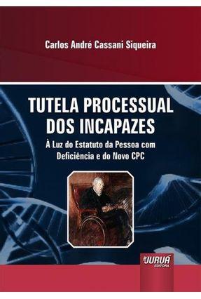 Tutela Processual Dos Incapazes - Cassani Siqueira,Carlos André   Hoshan.org