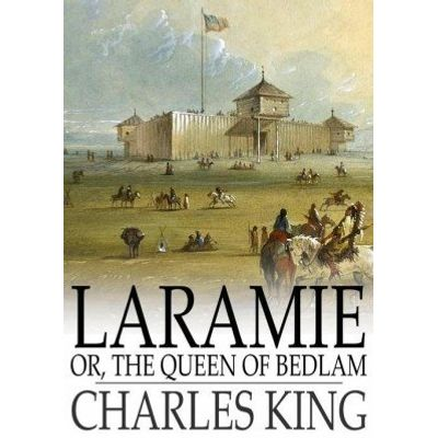 Laramie - Or, The Queen of Bedlam: A Story of the Sioux War of 1876
