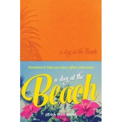 A Day at the Beach - Devotions to Help You Relax, Reflect, and Renew