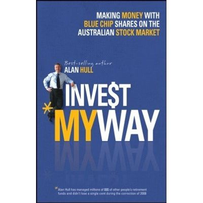 Invest My Way - The Business of Making Money on the Australian Share Market with Blue Chip Shares