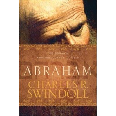 Abraham - One Nomad'apos;s Amazing Journey of Faith