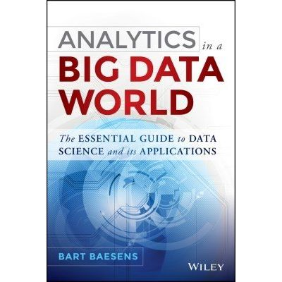 Analytics in a Big Data World - The Essential Guide to Data Science and its Applications