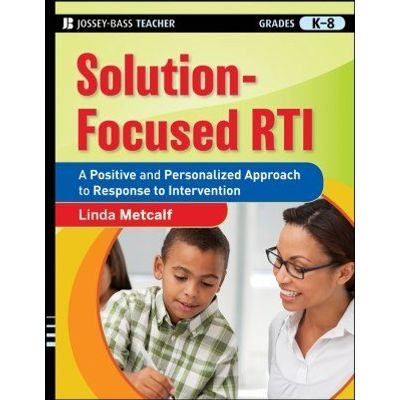 Solution-Focused RTI - A Positive and Personalized Approach to Response to Intervention