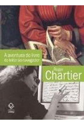 A Aventura do Livro do Leitor ao Navegador - Chartier,Roger Chartier,Roger pdf epub