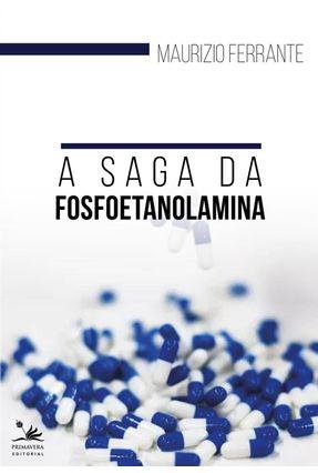 A Saga Da Fosfoetanolamina - Ferrante,Maurizio   Hoshan.org