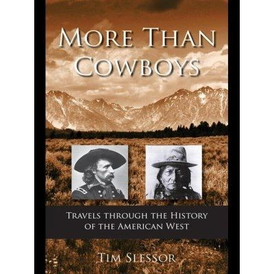 More Than Cowboys - Travels Through the History of the American West
