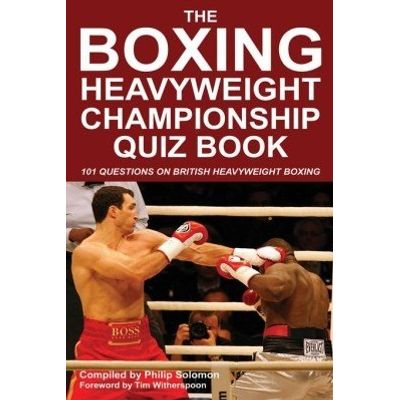 The Boxing Heavyweight Championship Quiz Book - 101 Questions on British Heavyweight Boxing