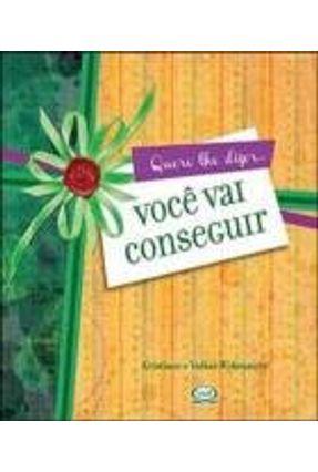 Quero Lhe Dizer...você Vai Conseguir - 2ª Ed. 2012 - Wybranietz,Kristiane Wybranietz,Volker pdf epub