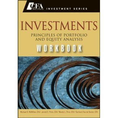 Investments Workbook - Principles of Portfolio and Equity Analysis