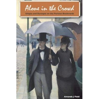 Alone in the Crowd - Utopia and Dystopia on the Parisian Boulevards