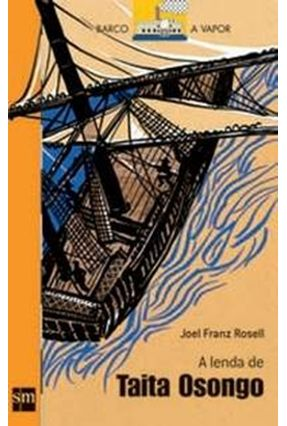 A Lenda De Taita Osongo - Col. Barco A Vapor - Série Laranja - Rosell,Joel Franz | Hoshan.org