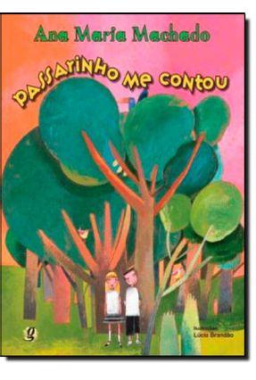 Passarinho Me Contou - 2ª Ed. - Machado,Ana Maria | Hoshan.org