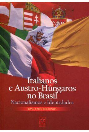 Italianos E Austro-Húngaros No Brasil - Nacionalismos E Identidades - Bertonha,João Fábio | Hoshan.org