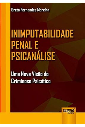 Inimputabilidade Penal E Psicanálise - Uma Nova Visão Do Criminoso Psicótico -  pdf epub
