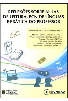 Reflexões Sobre Aulas De Leitura, Pcn De Línguas E Prática Do Professor - Tápias-Oliveira,Eveline Mattos | Hoshan.org