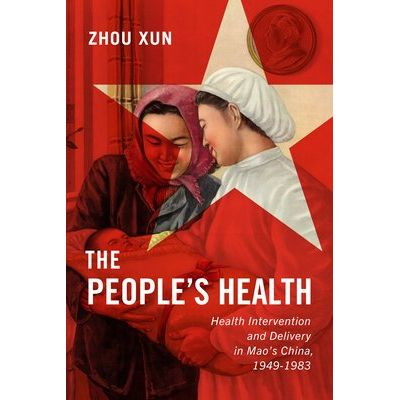 The People's Health - Health Intervention And Delivery In Mao's China, 1949-1983