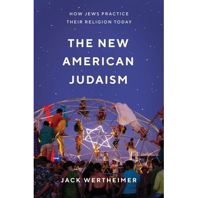 The New American Judaism - How Jews Practice Their Religion Today