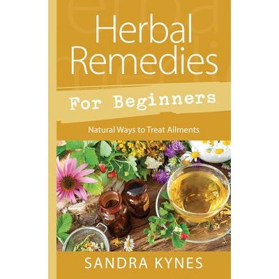 Herbal Remedies For Beginners - Natural Ways To Treat Ailments