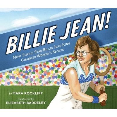 Billie Jean! - How Tennis Star Billie Jean King Changed Women's Sports