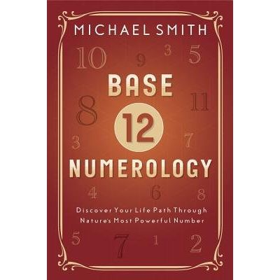 Base-12 Numerology - Discover Your Life Path Through Nature's Most Powerful Number