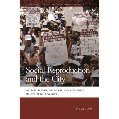 Social Reproduction And The City - Welfare Reform, Child Care, And Resistance In Neoliberal New York