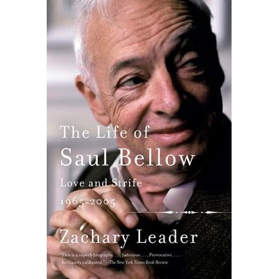 The Life Of Saul Bellow, Volume 2 - Love And Strife, 1965-2005