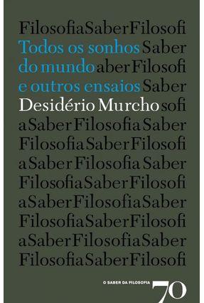 Todos Os Sonhos do Mundo e Outros Ensaios - Col.O Saber da Filosofia - Murcho,Desidério | Tagrny.org