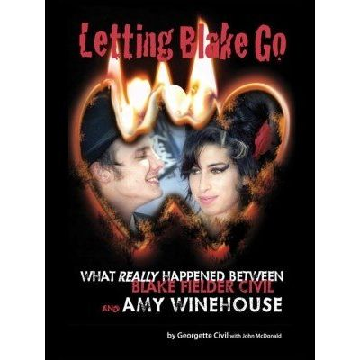 Letting Blake Go - What Really Happened Between Blake Fielder-Civil and Amy Winehouse