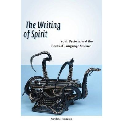 The Writing of Spirit - Soul, System, and the Roots of Language Science