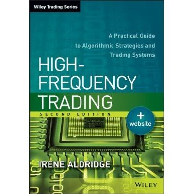High-Frequency Trading - A Practical Guide to Algorithmic Strategies and Trading Systems
