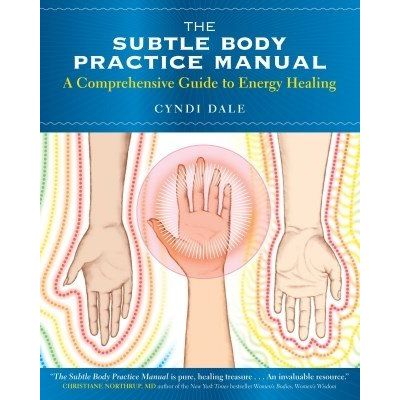 The Subtle Body Practice Manual - A Comprehensive Guide to Energy Healing