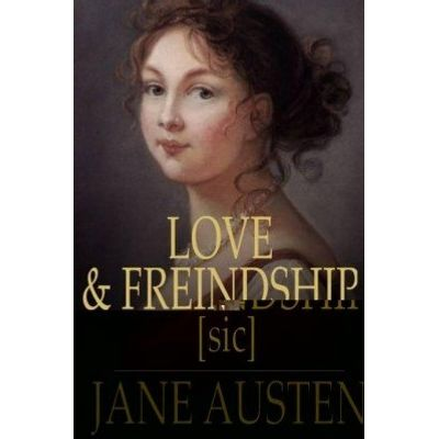 Love and Freindship [sic] - And Other Early Works