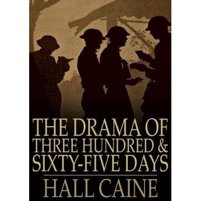 The Drama of Three Hundred& Sixty-Five Days - Scenes in the Great War