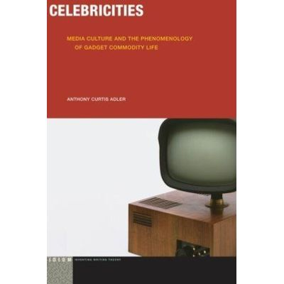 Celebricities - Media Culture and the Phenomenology of Gadget Commodity Life