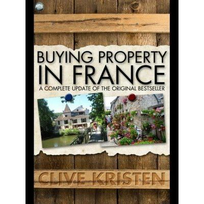 Buying Property in France - A Complete Update of the Original Bestseller