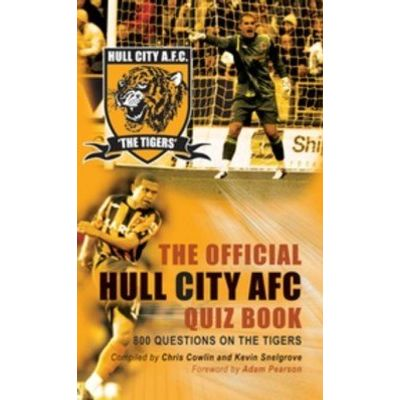The Official Hull City AFC Quiz Book - 800 Questions on the Tigers