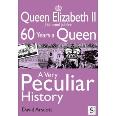 Queen Elizabeth II, A Very Peculiar History - Diamond Jubilee: 60 Years A Queen