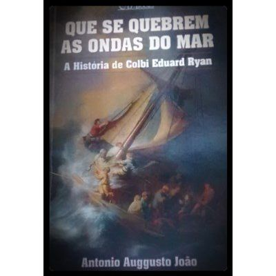 QUE SE QUEBREM AS ONDAS NO MAR - A HISTÓRIA DE COLBI EDUARD RYAN