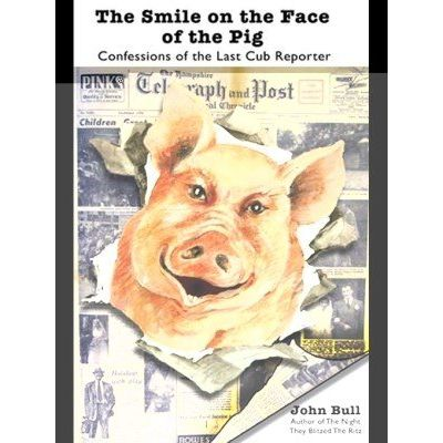 The Smile on the Face of the Pig - Confessions of the Last Cub Reporter
