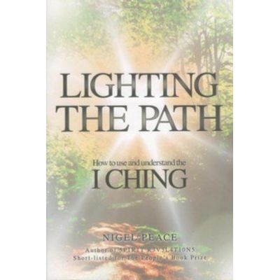 Lighting the Path - How To Use And Understand The I Ching