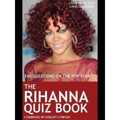 The Rihanna Quiz Book - 100 Questions on the Pop Star