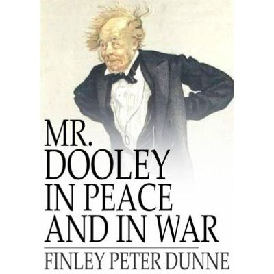 Mr. Dooley in Peace and in War