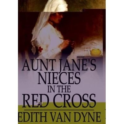 Aunt Jane'apos;s Nieces in the Red Cross